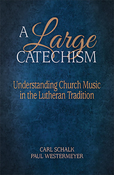 A Large Catechism: Understanding Church Music in the Lutheran Tradition