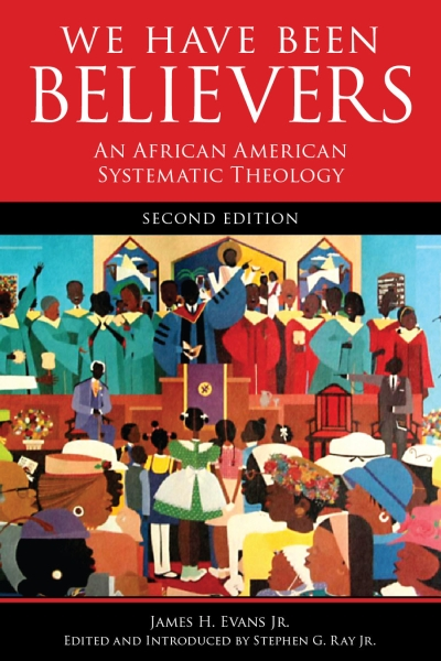 We Have Been Believers: An African American Systematic Theology, Second Edition